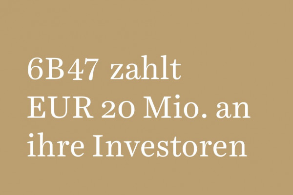6B47 pays EUR 20 million to its investors