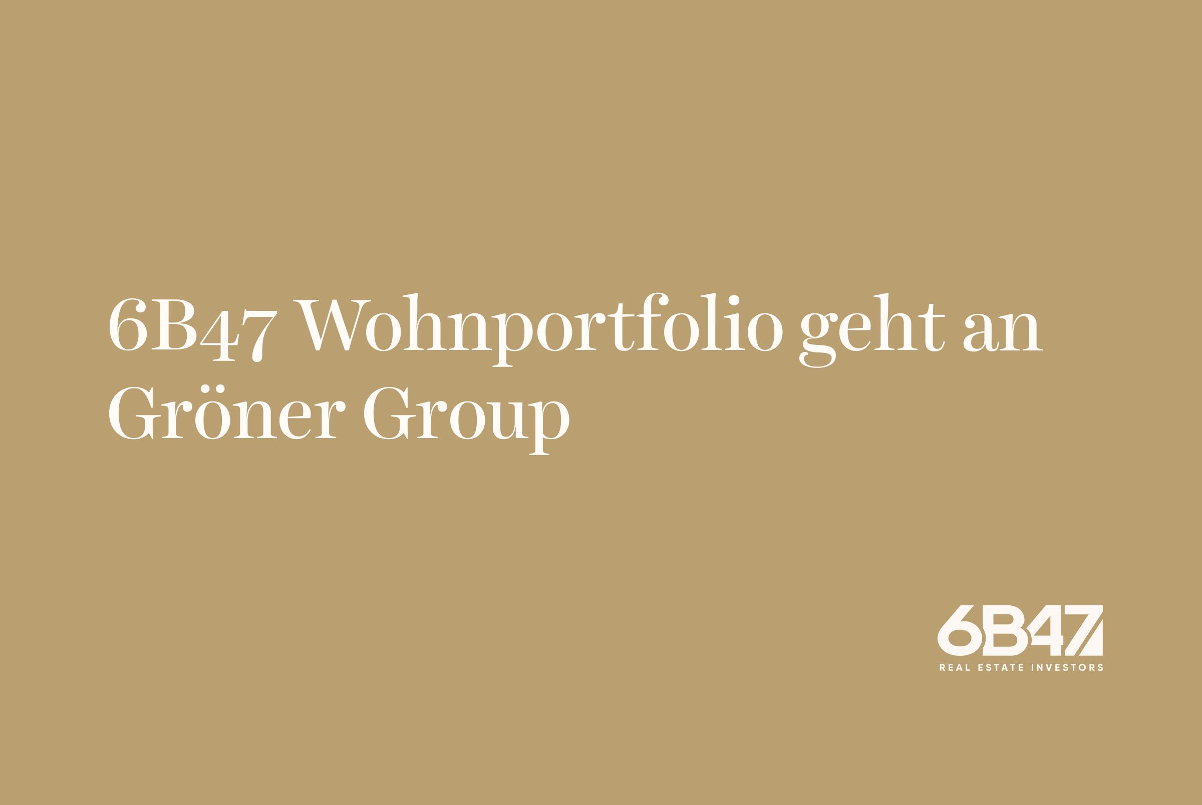 6B47 Projektportfolio geht an Gröner Group